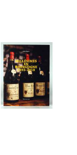"""Millésimes en Bourgogne: 1893 - 2018"" - Jacky Rigaux"